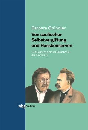 Von seelischer Selbstvergiftung und Hasskonserven von Gründler,  Barbara