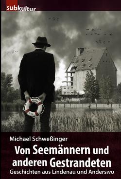 Von Seemännern und anderen Gestrandeten von Schweßinger,  Michael
