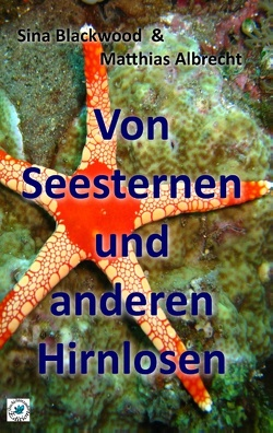 Von Seesternen und anderen Hirnlosen von Albrecht,  Matthias, Blackwood,  Sina