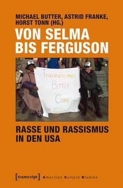 Von Selma bis Ferguson – Rasse und Rassismus in den USA von Butter,  Michael, Franke,  Astrid, Tonn,  Horst
