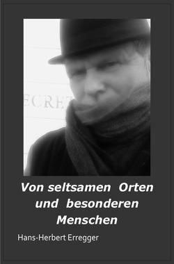 Von seltsamen Orten und besonderen Menschen von Erregger,  Hans-Herbert