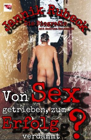 Von Sex getrieben, zum Erfolg verdammt? von Rubeck,  Jannik