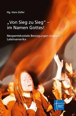 """""""Von Sieg zu Sieg"""" – im Namen Gottes! von Adam,  Júlio César, Esponoza Rizo,  Alvaro, Neumann,  Andi, Spornhauer,  Dirk, Wolf,  Michael, Zeller,  Hans"""