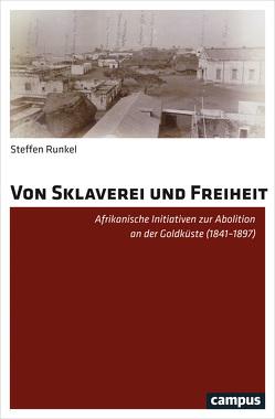 Von Sklaverei und Freiheit von Runkel,  Steffen