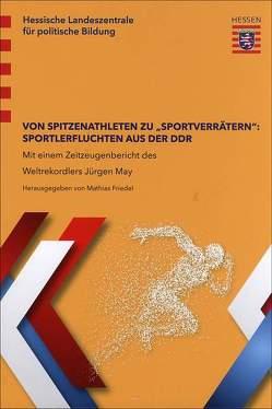 """Von Spitzenathleten zu """"Sportverrätern"""": Sportlerfluchten aus der DDR von Friedel,  Mathias"""