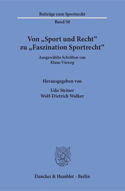 Von »Sport und Recht« zu »Faszination Sportrecht«. von Steiner,  Udo, Vieweg,  Klaus, Walker,  Wolf-Dietrich