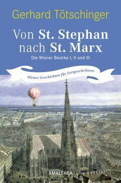 Von St. Stephan nach St. Marx. Die Wiener Bezirke I,II und III von Tötschinger,  Gerhard