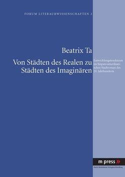 Von Städten des Realen zu Städten des Imaginären von Ta,  Beatrix
