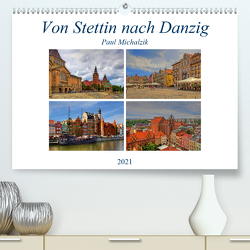 Von Stettin nach Danzig (Premium, hochwertiger DIN A2 Wandkalender 2021, Kunstdruck in Hochglanz) von Michalzik,  Paul