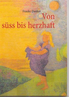 von süss bis herzhaft von Danker,  Frauke, Lach,  Otto