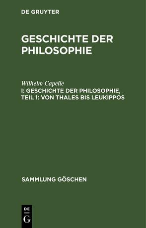 Geschichte der Philosophie / Geschichte der Philosophie, Teil 1: Von Thales bis Leukippos von Bauch,  Bruno, Capelle,  Wilhelm