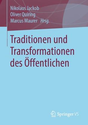 Traditionen und Transformationen des Öffentlichen von Jackob,  Nikolaus, Maurer,  Marcus, Quiring,  Oliver