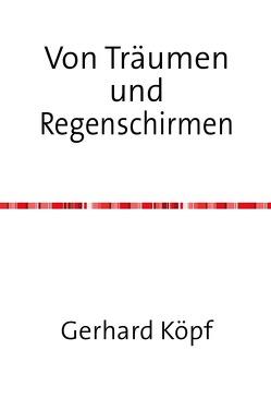 Von Träumen und Regenschirmen von Köpf,  Gerhard