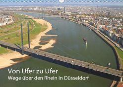 Von Ufer zu Ufer, Wege über den Rhein in Düsseldorf (Wandkalender 2019 DIN A3 quer)