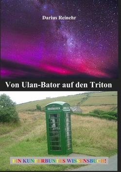 Von Ulan-Bator auf den Triton von Reinehr,  Darius