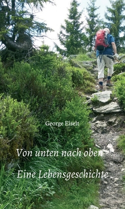 Von unten nach oben – Eine Lebensgeschichte von Eiselt,  George