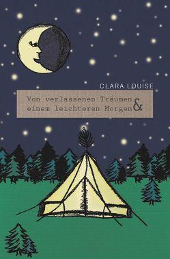 Von verlassenen Träumen und einem leichteren Morgen von Louise,  Clara