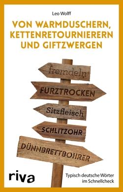 Von Warmduschern, Kettenretournierern und Giftzwergen von Wolff,  Leo