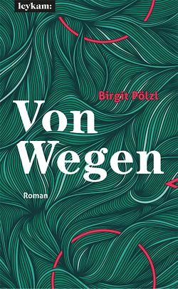 Von Wegen von Pölzl,  Birgit