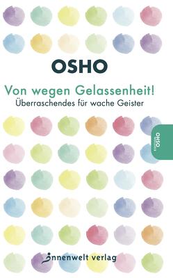 Von wegen Gelassenheit! von Osho