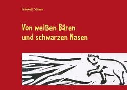 Von weißen Bären und schwarzen Nasen von Stamm,  Frauke K.