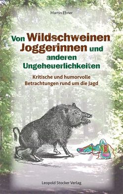 Von Wildschweinen, Joggerinnen und anderen Ungeheuerlichkeiten von Ebner,  Martin