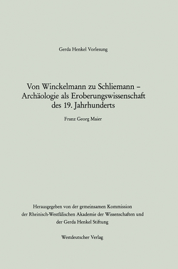 Von Winckelmann zu Schliemann — Archäologie als Eroberungswissenschaft des 19. Jahrhunderts von Maier,  Franz Georg