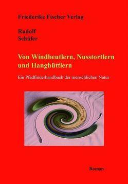 Von Windbeutlern, Nusstortlern und Hanghüttlern von Schaefer,  Rudolf