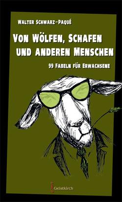 Von Wölfen, Schafen und anderen Menschen von Schwarz-Paqué,  Walter