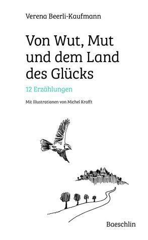 Von Wut, Mut und dem Land des Glücks von Beerli-Kaufmann,  Verena, Krafft,  Michel, Largo,  Remo