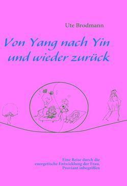 Von Yang nach Yin und wieder zurück von Brodmann,  Ute