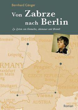 Von Zabrze nach Berlin von Gänger,  Bernhard