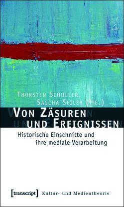 Von Zäsuren und Ereignissen von Schüller,  Thorsten, Seiler,  Sascha