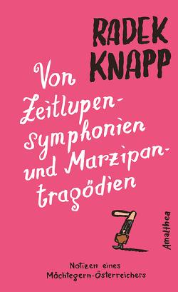Von Zeitlupensymphonien und Marzipantragödien von Knapp,  Radek