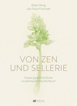 Von Zen und Sellerie von Frommelt,  Jule Felice, Härtig,  Malte