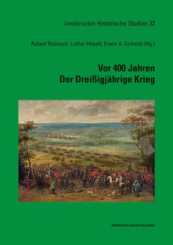 Vor 400 Jahren – Der Dreißigjährige Krieg von Höbelt,  Lothar, Rebitsch,  Robert, Schmidl,  Erwin A.