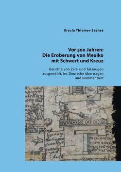 Vor 500 Jahren: Die Eroberung von Mexiko mit Schwert und Kreuz von Thiemer-Sachse,  Ursula