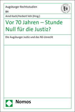 Vor 70 Jahren – Stunde Null für die Justiz? von Koch,  Arnd, Veh,  Herbert