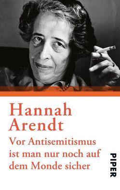 Vor Antisemitismus ist man nur noch auf dem Monde sicher von Arendt,  Hannah, Knott,  Marie Luise