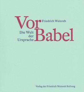 Vor Babel von Schneider,  Christian, Weinreb,  Friedrich