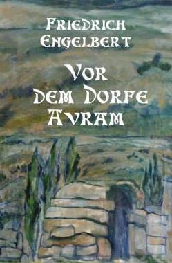 Vor dem Dorfe Avram von Engelbert,  Friedrich