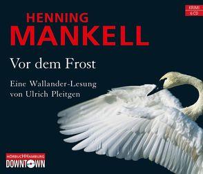 Vor dem Frost (Ein Kurt-Wallander-Krimi 10) von Mankell,  Henning, Pleitgen,  Ulrich
