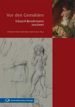 Vor den Gemälden: Eduard Bendemann zeichnet von Scholl,  Christian, Sors,  Anne-Katrin