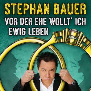 Vor der Ehe wollt' ich ewig leben von Bauer, Stephan