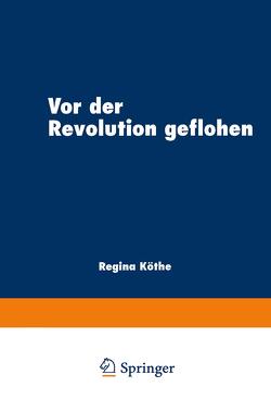 Vor der Revolution geflohen von Köthe,  Regina
