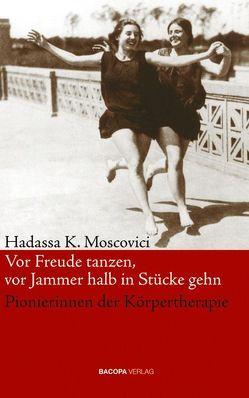 Vor Freude tanzen, vor Jammer halb in Stücke gehn von Moscovici,  Hadassa