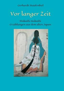 Vor langer Zeit – Mukashi mukashi von Staufenbiel,  Gerhardt