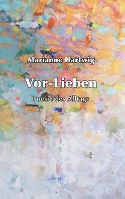 Vor-Lieben von Hartwig,  Marianne