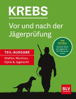 Vor und nach der Jägerprüfung – Teilausgabe Waffen, Munition, Optik & Jagdrecht von Krebs,  Herbert