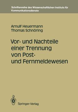 Vor- und Nachteile einer Trennung von Post- und Fernmeldewesen von Heuermann,  Arnulf, Schnöring,  Thomas